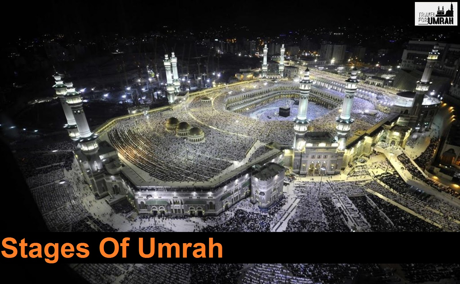 Stages of umrah travel for umrah remember you are going in front of the supreme creator of this whole universe so you should have to prepare yourself well umrah has 4 basic stages ihram solutioingenieria Choice Image