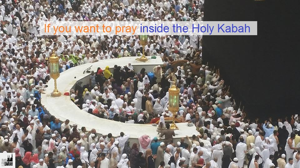 If you want to pray inside the Holy Kabah