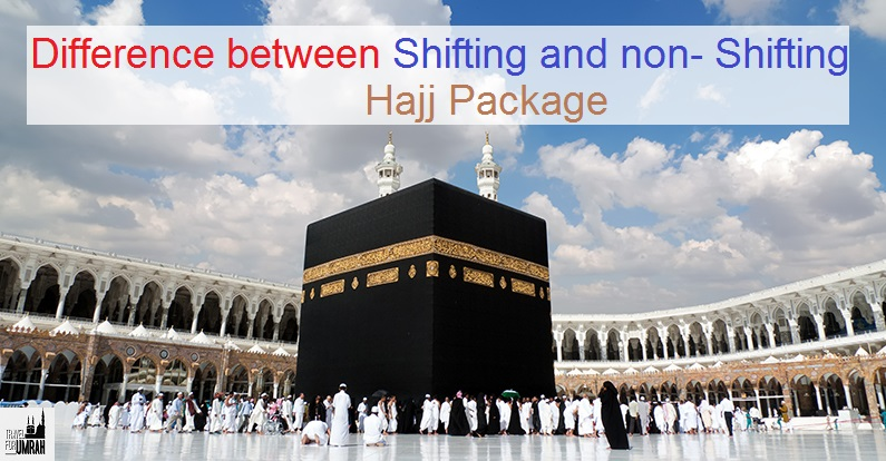 Difference between Shifting & non-Shifting Hajj Package-Travel For Umah