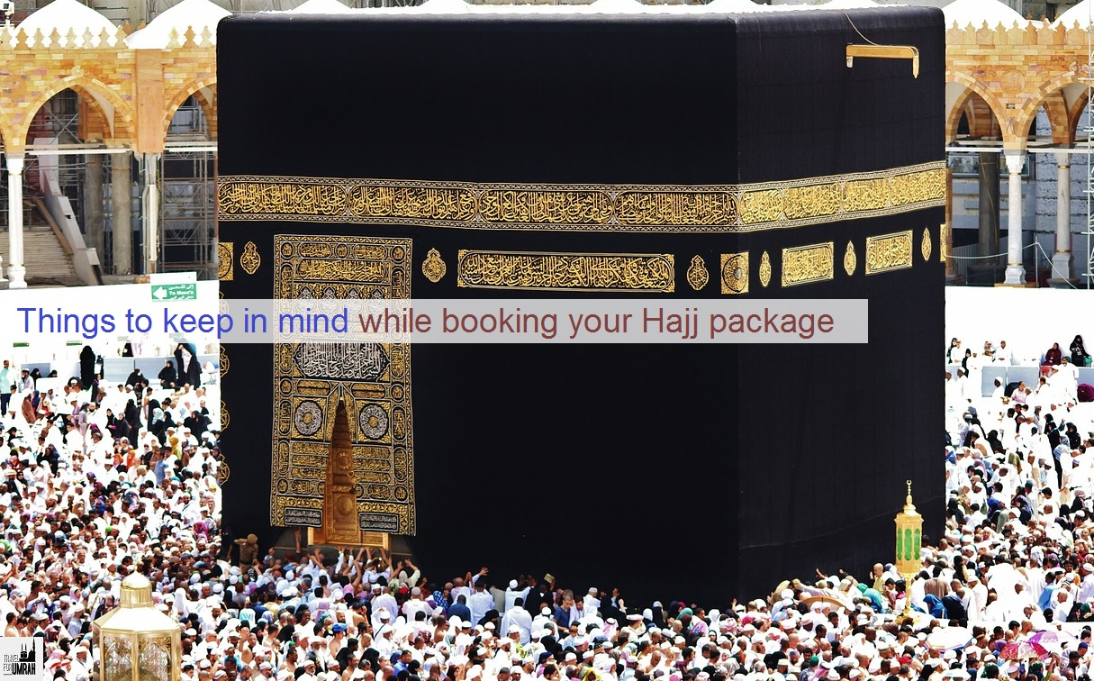 Things to keep in mind while booking your Hajj package