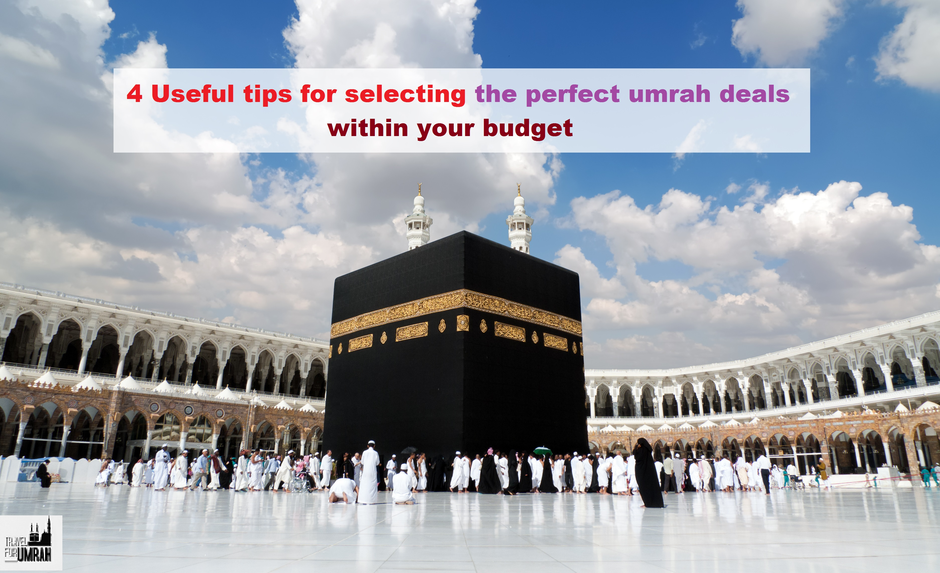 4 Useful tips for selecting the perfect umrah deals within your budget