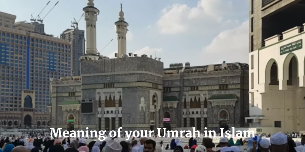 Meaning of your Umrah in Islam - Travel for Umrah
